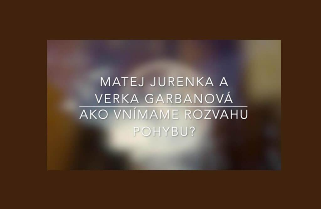 Matej Jurenka a Verka Garbanová: Ako vnímame rozvahu pohybu?