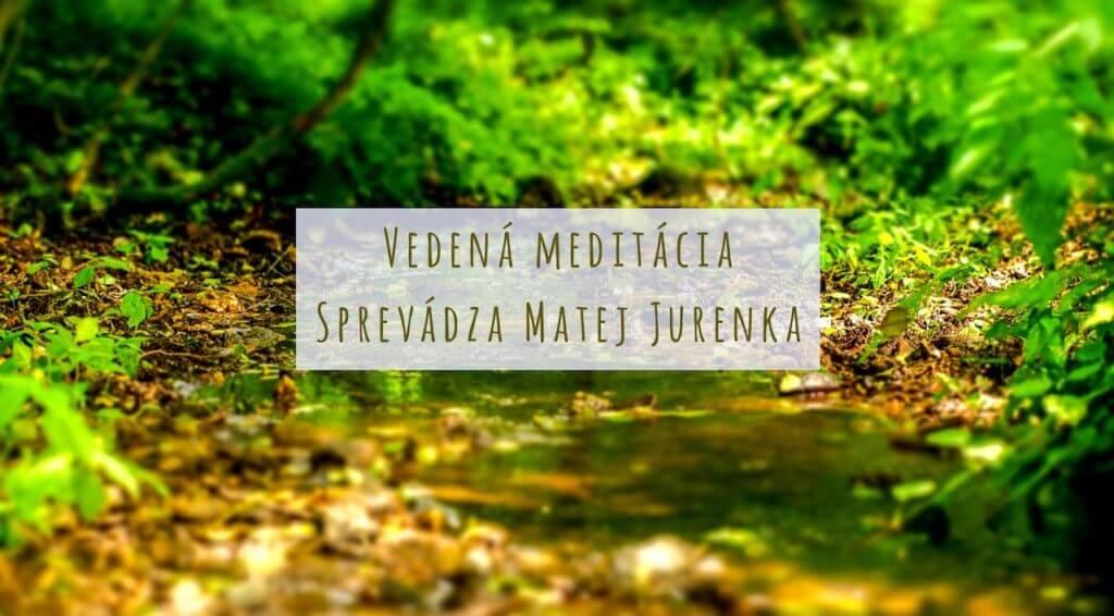 Vedená meditácia: Sprevádza Matej Jurenka